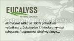 EUCALYSS – matracová látka napuštěná 100% přírodním výtažkem z Eukalyptus Citriodora vyniká schopností odpuzovat dotěrný hmyz.